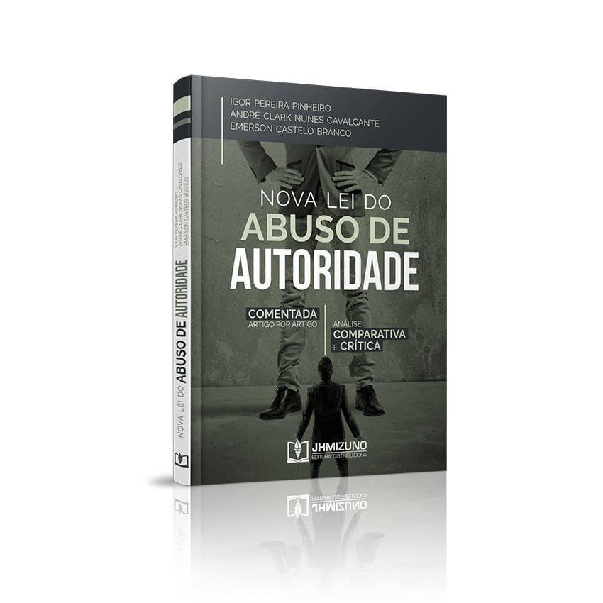 Nova Lei do Abuso de Autoridade - Comentada Artigo por Artigo - Análise Comparativa e Crítica